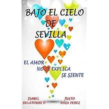Bajo el Cielo de Sevilla: el amor no se explica se siente (Andalucia Querida nº 1)