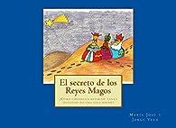 El secreto de los Reyes Magos: ¿Cómo consiguen repartir tanta felicidad en una sola noche? par  María José Vela