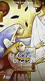 Scarica Libro Le donne di Gesu Figure femminili del Nuovo Testamento (PDF,EPUB,MOBI) Online Italiano Gratis
