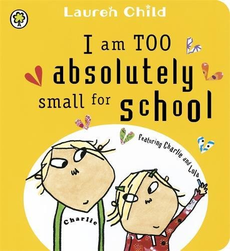 I am too absolutely small for school : featuring Charlie and Lola