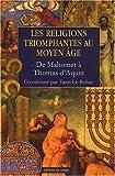 Les religions triomphantes au Moyen Age : De Mahomet à Thomas d'Aquin