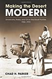 Making the Desert Modern: Americans, Arabs, and Oil on the Saudi Frontier, 1933-1973 (Culture, Politics & the Cold War) by Chad H. Parker (30-May-2015) Paperback