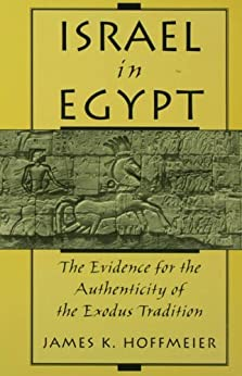 Israel in Egypt: The Evidence for the Authenticity of the Exodus Tradition von [Hoffmeier, James K.]