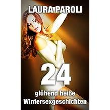 24 glühend heiße Wintersexgeschichten (Erotik ab 18 unzensiert, tabulose Sexgeschichten ab 18, Sex Erotik Deutsch)