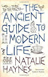 By Natalie Haynes The Ancient Guide to Modern Life [Hardcover]