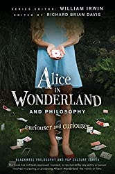 Alice in Wonderland and Philosophy: Curiouser and Curiouser (The Blackwell Philosophy and Pop Culture Series) by William Irwin (2010-01-15)