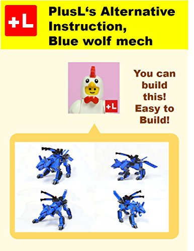 PlusL's Alternative Instruction,Blue wolf mech: You can build the Blue wolf mech out of your own bricks! (English Edition)