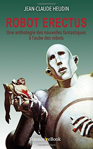 Robot Erectus: Une anthologie des nouvelles fantastiques  l'aube des robots