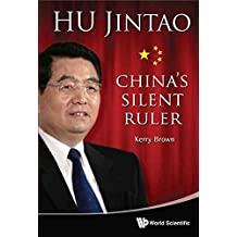 [Hu Jintao: China's Silent Ruler] (By: Kerry Brown) [published: March, 2012]