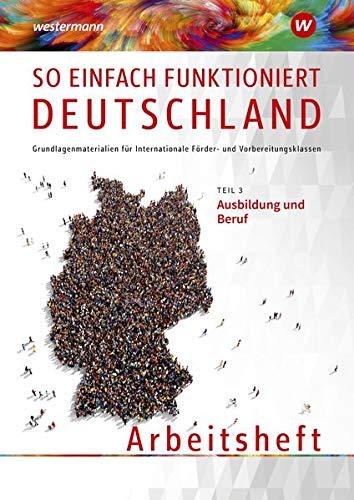 So einfach funktioniert Deutschland: Teil 3: Ausbildung und Beruf: Arbeitsheft