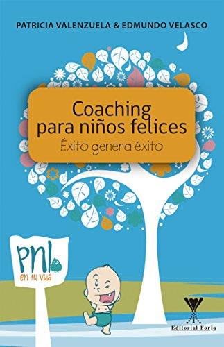 Coaching para niños felices: Éxito genera éxito por Patricia Valenzuela