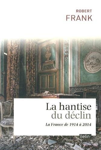 La hantise du déclin : La France de 1914 à 2014