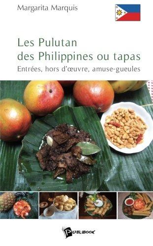 Les Pulutan des Philippines ou tapas : Entrée, hors d'oeuvre, amuse-gueules par Margarita Marquis