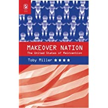 Makeover Nation: The United States of Reinvention by Toby Miller (2008-10-08)