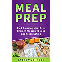 Meal Prep: 101 Amazing Meal Prep Recipes for Weight Loss and Clean Eating  (English Edition)