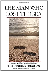 The Man Who Lost the Sea: Volume X: The Complete Stories of Theodore Sturgeon by Sturgeon, Theodore (2005) Hardcover