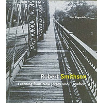 [(Robert Smithson: Learning from New Jersey and Elsewhere )] [Author: Ann Reynolds] [Oct-2004]