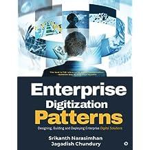 Enterprise Digitization Patterns: Designing, Building and Deploying Enterprise Digital Solutions
