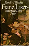 Franz Liszt, ein virtuoses Leben - Berndt W. Wessling