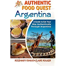 Authentic Food Quest Argentina: A Guide to Eat Your Way Authentically Through Argentina (English Edition)