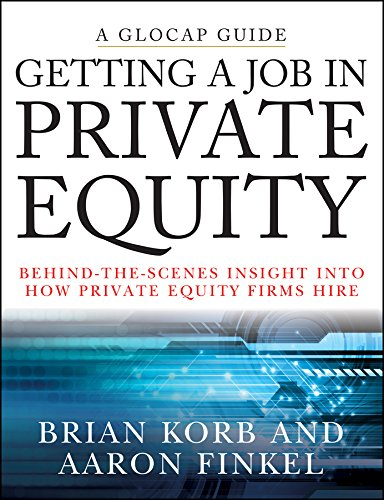 Getting a Job in Private Equity: Behind-The-Scenes Insight Into How Private Equity Firms Hire: Behind the Scenes Insight into How Private Equity Funds Hire (Glocap Guide)