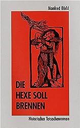 Die Hexe soll brennen: Historischer Tatsachenroman