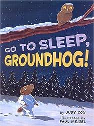 Go To Sleep, Groundhog! by Judy Cox (2004-09-30)