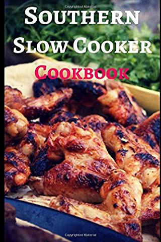 Southern Slow Cooker Cookbook: Delicious And Authentic Southern Slow Cooker Recipes