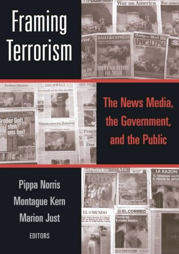 Framing Terrorism: The News Media, the Government and the Public