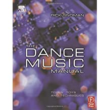 The Dance Music Manual: Tools, Toys and Techniques by Rick Snoman (2004-05-25)