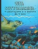 Vita sottomarina  in colorazione e a partire da 4 anni: Libro da colorare per bambini - scoprire il mare e l'oceano colorando gli animali marini - ... scogliera, barche per ragazzi e ragazze