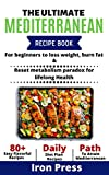 The Ultimate Mediterranean Diet Plan Recipe Book For Beginners To Loss Weight, Burn Fat & Reset Metabolism Paradox For Lifelong Health Easy 80+ Flavorful ... To Attain Mediterranean (English Edition)