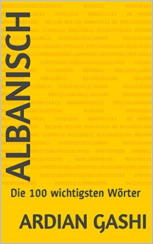 Albanisch (Deutsch Albanisch, Albanisch Deutsch, Albanisch lernen): Die 100 wichtigsten Wörter