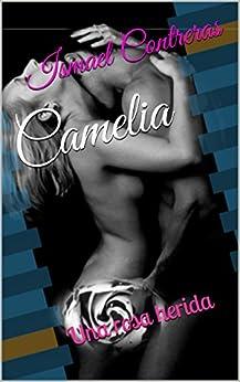 Camelia: Una rosa herida de [Contreras, Ismael]