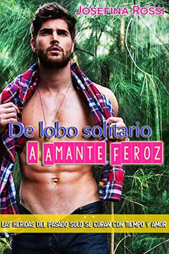 De lobo solitario a amante feroz: Las heridas del pasado solo se curan con tiempo y amor (Nueva literatura erotica): (Libros erotismo) (Novelas eróticas en español)