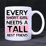 Humor Every Short Girl Needs A Tall Best Friend White Ceramic Coffee Mug Cup, Tall Girl Mug, Short People Mug, Best Friend Mug - Great Gift Item For Anyone/Christmas/Birthday, Valentine's Day, Boyfriend