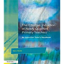 [The Effective Induction of Newly Qualified Primary Teachers: An Induction Tutor's Handbook] (By: Sara Bubb) [published: July, 2000]