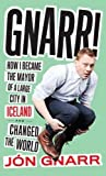 Gnarr : How I Became Major of a Large City in Iceland and Changed the World by Jon Gnarr (21-May-2015) Paperback