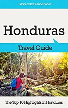 Honduras Travel Guide: The Top 10 Highlights in Honduras (Globetrotter Guide Books) (English Edition) di [Cook, Marc]