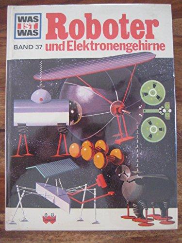 Was ist was Band 37: Roboter und Elektronengehirne