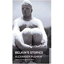 Belkin's Stories: And, a History of Goryaukhino Village (Alma Classics)