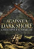 Against A Dark Shore by Christopher Kenworthy