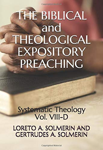 THE BIBLICAL and THEOLOGICAL EXPOSITORY PREACHING: Systematic  Theology  Vol. VIII-D (Theological Word Book)