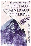 Le guide essentiel des cristaux, des minéraux et ..
