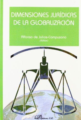 Dimensiones Jurídicas De La Globalización por Alfonso de Julios-Campuzano