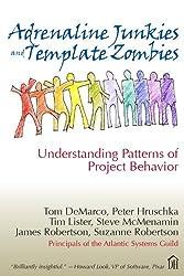 Adrenaline Junkies and Template Zombies: Understanding Patterns of Project Behavior by Tom Demarco (2008-03-03)