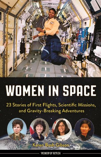 Women in Space: 23 Stories of First Flights, Scientific Missions, and Gravity-Breaking Adventures (Women of Action)