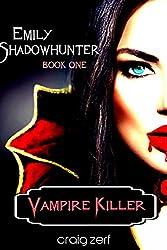 Emily Shadowhunter 1 - a Vampire, Shapeshifter, Werewolf novel.: Book 1: VAMPIRE KILLER (English Edition)