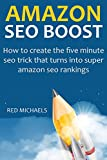 AMAZON SEO BOOST 2016: How to create the five minute seo trick that turns into super amazon seo rankings (English Edition)