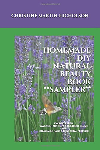 HOMEMADE DIY NATURAL BEAUTY BOOK SAMPLER: Excerpts from LAVENDER MINT LIPS & BEETROOT BLUSH and CHAMOMILE BALM & ROSE PETAL PERFUME -